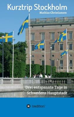 Kurztrip Stockholm: Drei entspannte Tage in Schwedens Hauptstadt von Christiansen,  Mathias