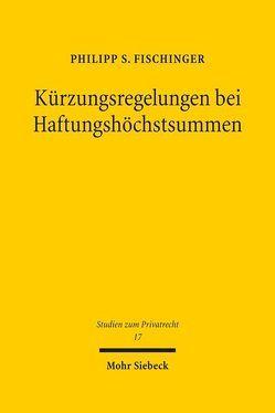 Kürzungsregelungen bei Haftungshöchstsummen von Fischinger,  Philipp S.