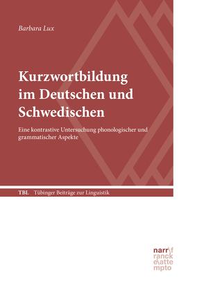 Kurzwortbildung im Deutschen und Schwedischen von Lux,  Barbara