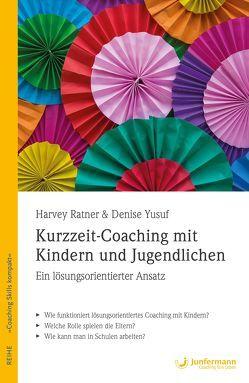 Kurzzeit-Coaching mit Kindern und Jugendlichen von Ratner,  Harvey, Seidel,  Isolde, Yusuf,  Denise
