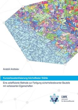 Kurzzeitaustenitisierung höchstfester Stähle – eine zeiteffiziente Methode zur Fertigung sicherheitsrelevanter Bauteile mit verbesserten Eigenschaften von Andreiev,  Anatolii