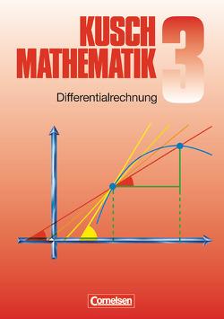 Kusch: Mathematik – Bisherige Ausgabe / Band 3 – Differentialrechnung (9. Auflage) von Jung,  Heinz, Klein,  Ulrich, Kusch,  Lothar, Rosenthal,  Hans-Joachim