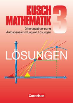 Kusch: Mathematik – Bisherige Ausgabe / Band 3 – Differentialrechnung (9. Auflage) von Jung,  Heinz, Kusch,  Lothar, Rüdiger,  Karlheinz