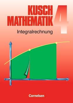 Kusch: Mathematik – Bisherige Ausgabe / Band 4 – Integralrechnung (6. Auflage) von Jung,  Heinz, Kusch,  Lothar, Rosenthal,  Hans-Joachim, Rüdiger,  Karlheinz