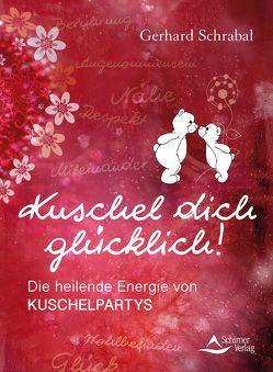 Kuschel dich glücklich! von Schrabal,  Gerhard