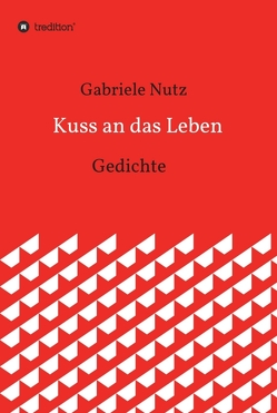 Kuss an das Leben von Nutz,  Gabriele