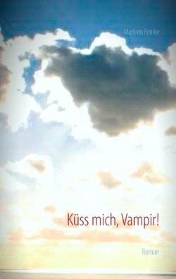 Küss mich, Vampir! von Franke,  Marleen