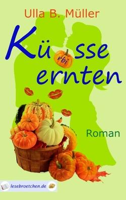 Küsse ernten von Müller,  Ulla B.