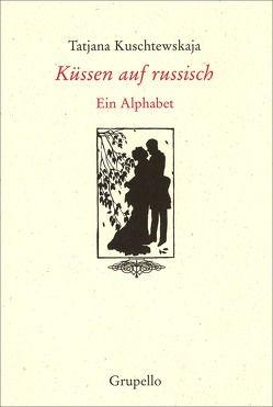 Küssen auf russisch von Kuschtewskaja,  Janina, Kuschtewskaja,  Tatjana, Tschörtner,  Ilse