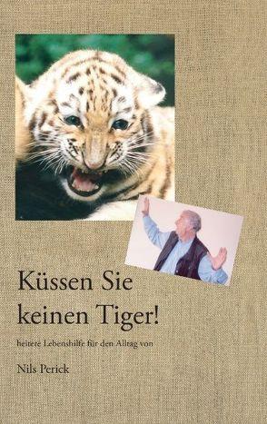 Küssen Sie keinen Tiger! von Perick,  Nils