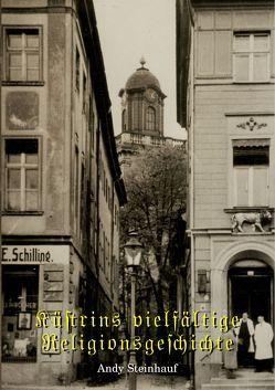 Küstrins vielfältige Religionsgeschichte von Steinhauf,  Andy