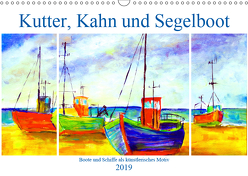 Kutter, Kahn und Segelboot – Boote und Schiffe als künstlerisches Motiv (Wandkalender 2019 DIN A3 quer) von Schimmack,  Michaela