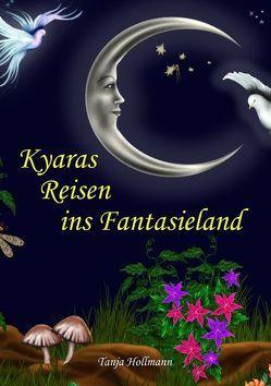 Kyaras Reisen ins Fantasieland von Hollmann,  Tanja