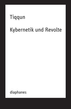 Kybernetik und Revolte von TIQQUN, Voullié,  Ronald