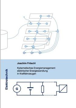 Kybernetisches Energiemanagement elektrischer Energiewandlung in Kraftfahrzeugen von Fröschl,  Joachim