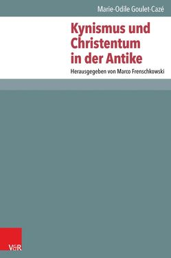 Kynismus und Christentum in der Antike von Frenschkowski,  Marco, Goulet-Cazé,  Marie-Odile, Seehausen,  Lena R.