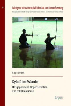 Kyūdō im Wandel: Das japanische Bogenschießen von 1900 bis heute von Németh,  Rita