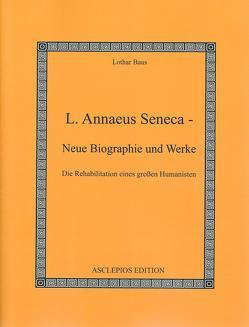 L. Annaeus Seneca – Neue Biographie und Werke von Baus,  Lothar, Birt,  Theodor, Münscher,  Karl, Seneca,  Lucius Annaeus
