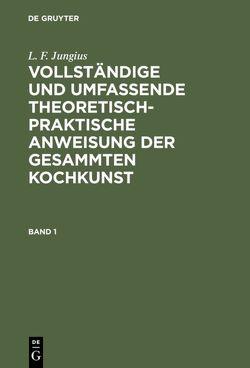 L. F. Jungius: Vollständige und umfassende theoretisch-praktische… / L. F. Jungius: Vollständige und umfassende theoretisch-praktische…. Band 1 von Jungius,  L. F.