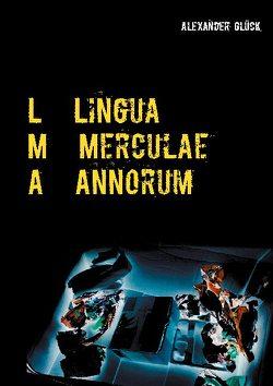 L M A. Lingua Merculae Annorum. von Glück,  Alexander