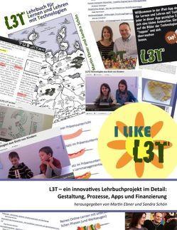 L3T – ein innovatives Lehrbuchprojekt im Detail von Ebner,  Martin, Schön,  Sandra