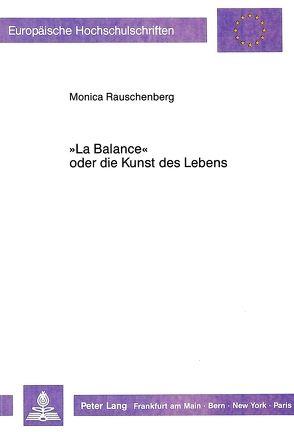 «La Balance» oder die Kunst des Lebens von Rauschenberg,  Monica