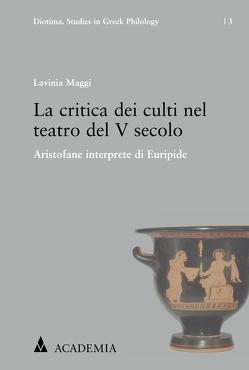 La critica dei culti nel teatro del V secolo von Maggi,  Lavinia