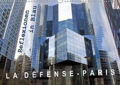 La Défense – Paris. Reflexionen in Blau (Wandkalender 2018 DIN A3 quer) von Patzel,  Ralph