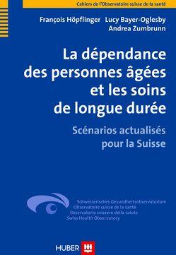 La dépendance des personnes âgées et les soins de longue durée von Bayer-Oglesby,  Lucy, Hoepflinger,  François, Zumbrunn,  Andrea