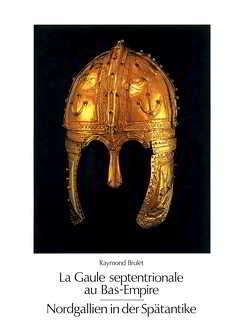 La Gaule septentrionale au Bas-Empire von Brulet,  Raymond, Cüppers,  Heinz