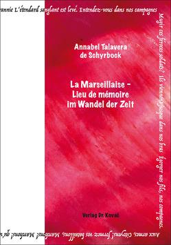 La Marseillaise – Lieu de mémoire im Wandel der Zeit von Talavera de Schyrbock,  Annabel