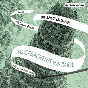 Das Gedächtnis von Babel von Dabos,  Christelle, Maire,  Laura, Thoma,  Amelie