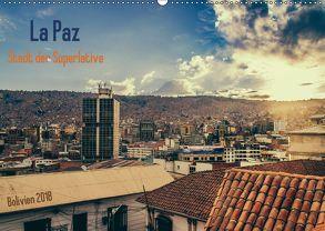 La Paz – Stadt der Superlative. Bolivien 2018 (Wandkalender 2018 DIN A2 quer) von Drews,  Marianne