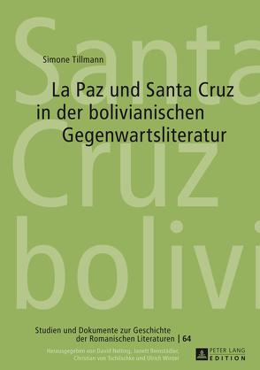 La Paz und Santa Cruz in der bolivianischen Gegenwartsliteratur von Tillmann,  Simone