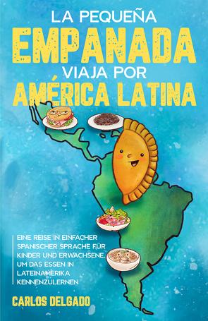 La pequeña empanada viaja por América Latina von Delgado,  Carlos
