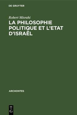 La philosophie politique et l'Etat d'Israël von Misrahi,  Robert