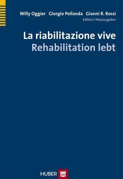 La riabilitazione vive – Rehabilitation lebt von Oggier,  Willy, Pellanda,  Giorgio, Rossi,  Gianni Roberto