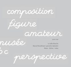 La Salle Blanche. Marcel Broodthaers' gemaltes Alphabet von Stoll,  Janine