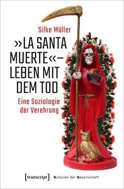»La Santa Muerte« – Leben mit dem Tod von Müller,  Silke