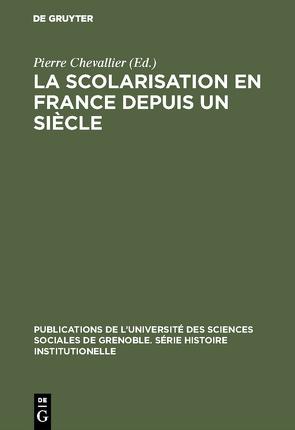 La Scolarisation en France depuis un siècle/Colloque tenu à Grenoble en mai 1968 von Chevallier,  Pierre