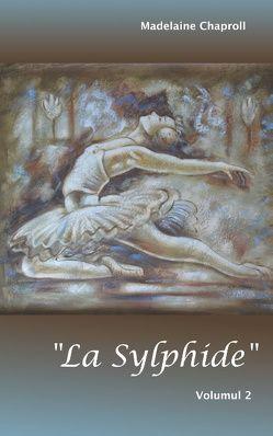 """""""La Sylphide"""" Volumul 2 von Chaproll,  Madelaine"""