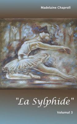"""""""La Sylphide"""" Volumul 3 von Chaproll,  Madelaine"""