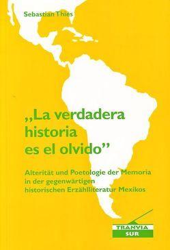 """""""La verdadera historia es el olvido"""" von Thies,  Sebastian"""