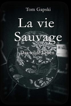 La vie Sauvage – das wilde Leben von Gapski,  Tom