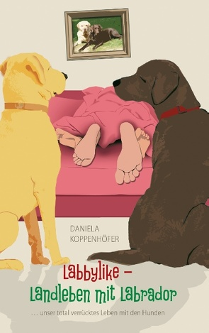 Labbylike – Landleben mit Labrador von Koppenhöfer,  Daniela