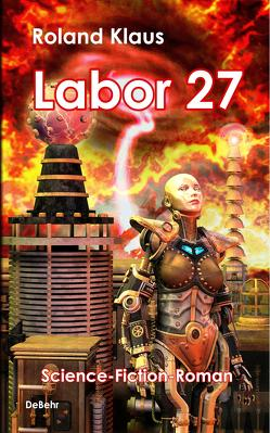 Labor 27 – Science-Fiction-Roman von Klaus,  Roland
