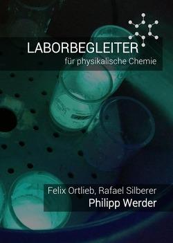 Laborbegleiter / Laborbegleiter für physikalische Chemie von Ortlieb,  Felix, Silberer,  Rafael, Werder,  Philipp