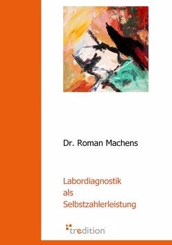 Labordiagnostik als Selbstzahlerleistung von Machens,  Roman