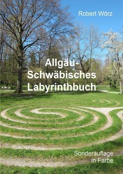 Labyrinth-Bücher / Allgäu-Schwäbisches Labyrinthbuch von Wörz,  Robert