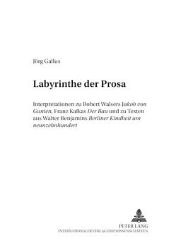 Labyrinthe der Prosa von Gallus,  Jörg